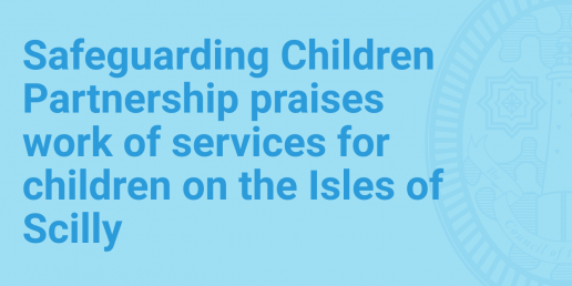 Safeguarding Children Partnership praises work of services for children on the Isles of Scilly